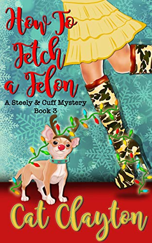How to Fetch a Felon (A Steely & Cuff Mystery Book 3) by [Clayton, Cat]