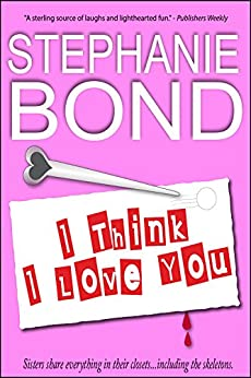 I Think I Love You (a humorous romantic mystery) by [Bond, Stephanie]