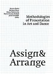 Assign & Arrange: Methodologies of Presentation in Art and Dance