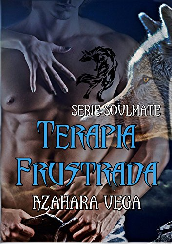 Terapia frustrada (Serie SoulMate nº 1) (Spanish Edition)