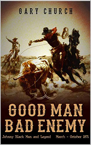 A Johnny Black Classic Western Adventure: Good Man - Bad Enemy: The Exciting Third Western In The
