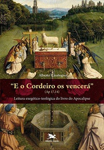 E o Cordeiro os vencerá (Ap 17,14) - Leitura exegético-teológica do livro do Apocalipse