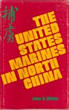 The United States Marines in North China, John A. White, 0960324208