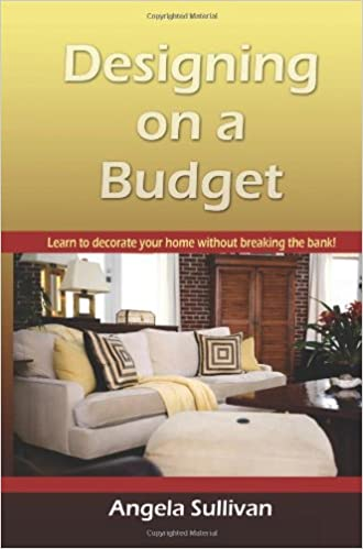 Designing On A Budget: Learn To Decorate Your Home Without Breaking The  Bank: Angela Sullivan: 9780982045503: Amazon.com: Books