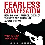 Fearless Conversation: How to Make Friends, Destroy Shyness, and Eliminate Awkwardness | Anthony Sampson