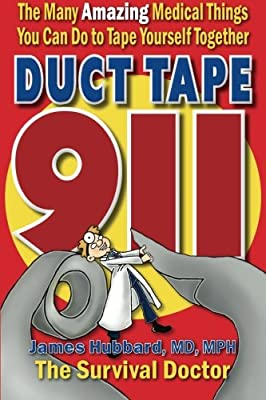 Duct Tape 911: The Many Amazing Medical Things You Can Do to Tape Yourself Together by Hubbard Publishing, LLC