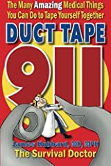 Duct Tape 911: The Many Amazing Medical Things You Can Do to Tape Yourself Together Paperback