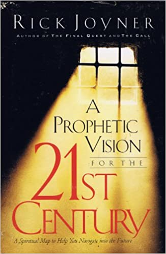 A PROPHETIC VISION FOR THE 21ST CENTURY A SPIRITUAL MAP TO HELP YOU NAVIGATE INTO THE FUTURE