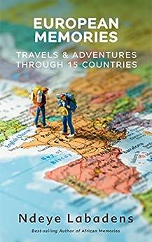 European Memories: Travels and Adventures Through 15 countries (Travels and Adventures of Ndeye Labadens Book 4) by [Labadens, Ndeye]