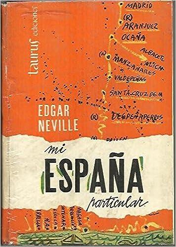 MI ESPAÑA PARTICULAR. GUIA ARBITRARIA DE LOS CAMINOS TURISTICOS Y GASTRONOMICOS DE ESPAÑA.: Amazon.es: NEVILLE, Edgar.: Libros