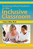 Teaching Gifted Students in the Inclusive Classroom, Frances Karnes and Tracy Riley, 1593637047