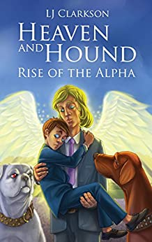 Heaven and Hound: Rise of the Alpha (Heaven and Hound series) by [Clarkson, L J]