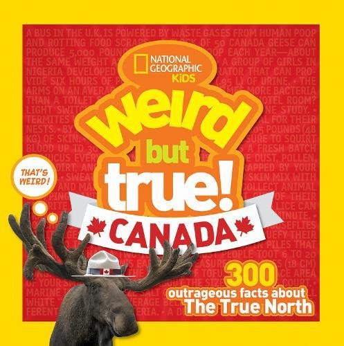 Weird But True Canada: 300 Outrageous Facts About the True - But Crazy True