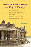 Polemics and Patronage in the City of Victory – Vyasatirtha, Hindu Sectarianism, and the Sixteenth–Century Vijayanagara Court (South Asia Across the Disciplines)