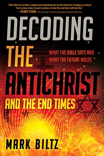 Decoding the Antichrist and the End Times: What the Bible Says and What the Future Holds by [Biltz, Mark]