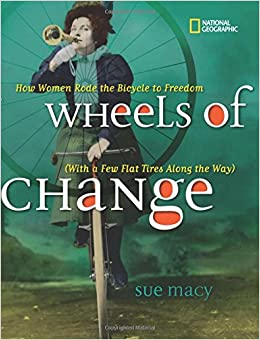 com wheels of change how women rode the bicycle to com wheels of change how women rode the bicycle to dom a few flat tires along the way history us 9781426307614 sue macy books