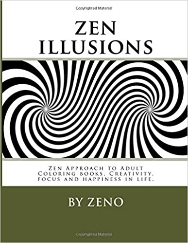 Book zen illusions: Zen Approach to Adult Coloring books, Creativity, focus and happiness in life.: Volume 1