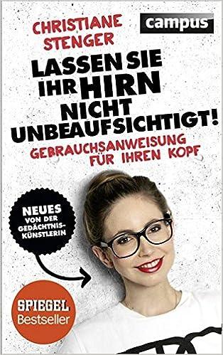 Cover des Buchs: Lassen Sie Ihr Hirn nicht unbeaufsichtigt!: Gebrauchsanweisung für Ihren Kopf