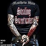 Stealing Sweetwater | Matthew Iden