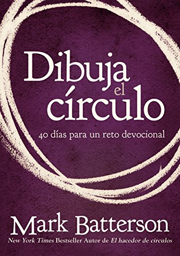 Dibuja el circulo, Devocional: El desafio de 40 dias de oracion (Spanish Edition) [Mark Batterson] (Tapa Blanda)