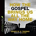 How the Gospel Brings Us All the Way Home Audiobook by Derek W. H. Thomas Narrated by Derek W. H. Thomas