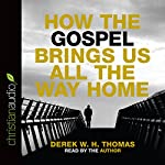 How the Gospel Brings Us All the Way Home | Derek W. H. Thomas
