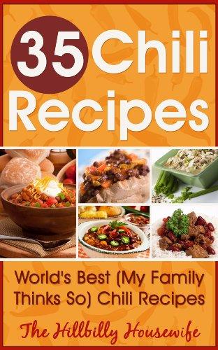 35 Chili Recipes - World's Best Chili Cookbook (Hillbilly Housewife Cookbooks 12)