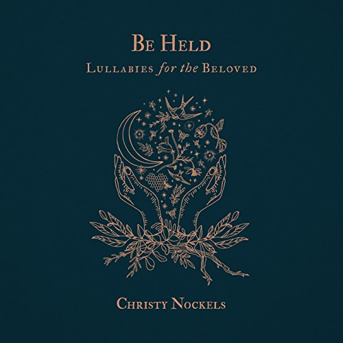 Be Held : Lullabies for the Beloved by Christy Nockels on Amazon ...