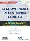 La gouvernance de l'entreprise familiale: 77 conseils pratiques aux administrateurs, actionnaires et dirigeants