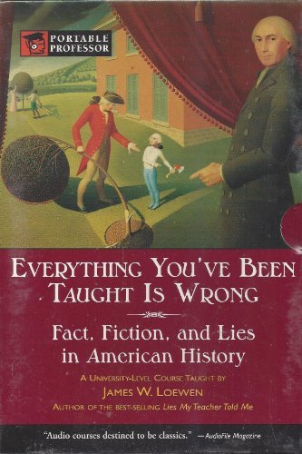 Everything You've Been Taught is Wrong (Portable Professor) by James W. Loewen (2005-08-01)