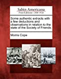 Some Authentic Extracts with a Few Deductions and Observations in Relation to the State of the Society of Friends, Morris Cope, 1275848850