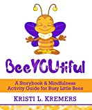 BeeYOUtiful: A Storybook & Mindfulness Activity Guide for Busy Little Bees (Lead to Love 2)
