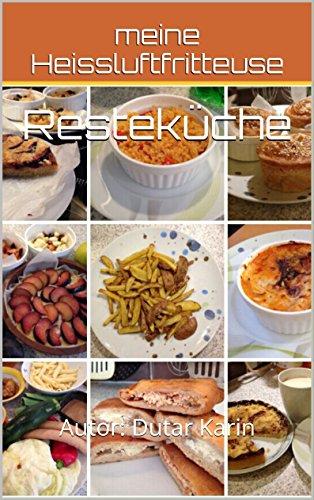 meine Heissluftfritteuse: 40 leckere Rezepte - frisch gekocht oder Resteküche