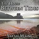 The House Between Tides: A Novel Audiobook by Sarah Maine Narrated by Justine Eyre