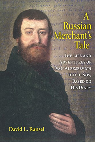 A Russian Merchant's Tale: The Life and Adventures of Ivan Alekseevich Tolchënov, Based on His Diary (Indiana-Michigan