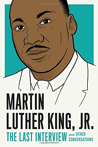 Martin Luther King, Jr.: The Last Interview: and Other Conversations