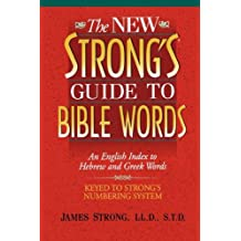 The New Strong's Guide to Bible Words: An English Index to Hebrew and Greek Words