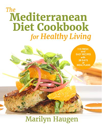 The Mediterranean Diet Cookbook for Healthy Living: 115 Fresh and Easy Recipes with 28 Days of Meal Plans by Marilyn Haugen