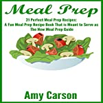 Meal Prep: 21 Perfect Meal Prep Recipes: A Fun Meal Prep Recipe Book That Is Meant to Serve as the New Meal Prep Guide | Amy Carson