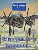 img - for Pilot training manual for the Black Widow, P-61, prepared for Headquarters, AAF, Office of Assistant Chief of Air Staff Training book / textbook / text book