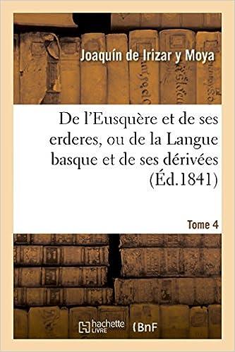 Téléchargement De l'Eusquère et de ses erderes, ou de la Langue basque et de ses dérivées Tome 4 epub pdf