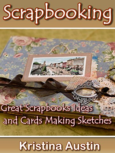 Scrapbooking: Great Scrapbooks Ideas and Cards Making Sketches (DIY Ideas Book ()
