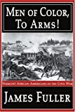 Men of Color, to Arms!, James Fuller, 0595158269