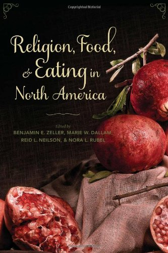 Religion, Food, and Eating in North America (Arts and Traditions of the Table: Perspectives on Culinary History) (Encyclopedia Of Jewish Food)