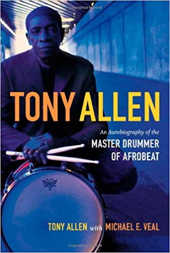 Tony Allen: An Autobiography of the Master Drummer of Afrobeat ...