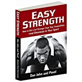 Easy Strength: How to Get a Lot Stronger Than Your Competition-And Dominate in Your Sport