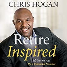 Retire Inspired: It's Not an Age, It's a Financial Number Audiobook by Chris Hogan Narrated by Chris Hogan
