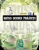 Gross Science Projects, Jodi Lyn Wheeler-Toppen, 1429699248