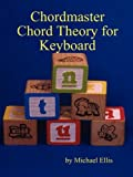 Chordmaster Chord Theory for Keyboard, Michael Ellis, 0578012316