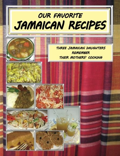 Our Favorite Jamaican Recipes: Three Jamaican Daughters Remember Their Mothers' Cooking by Trudy Hanks, Maureen Tapper, Rebecca Marshall